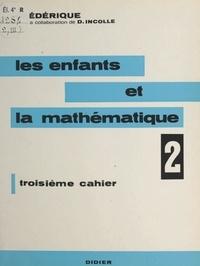 Frédérique (Papy) et Danielle Incolle - Les enfants et la mathématique (2) - Troisième cahier.
