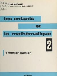 Frédérique (Papy) et Danielle Incolle - Les enfants et la mathématique (2) - Premier cahier.