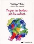 Frédérique Pétorin - Soigner ses émotions par les couleurs.