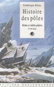 Frédérique Rémy - Histoire de pôles - Mythes et réalités polaires, 17e-18e siècles.
