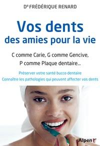 Frédérique Renard - Vos dents, des amies pour la vie - C comme carie, G comme gencive, P comme plaque dentaire....