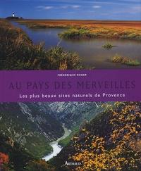 Frédérique Roger - Au pays des merveilles - Les plus beaux sites naturels de Provence.