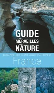 Frédérique Roger et Fabrice Milochau - Guide des merveilles de la nature en France - Les plus beaux sites dans chaque région.