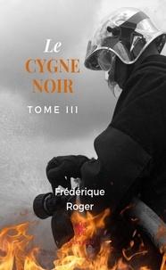 Frédérique Roger - Le cygne noir  : Le cygne noir - Tome 3 - Thriller psychologique.