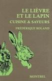 Frédérique Roland - Le lièvre et le lapin - Cuisine & saveurs.