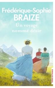 Frédérique-Sophie Braize - Un voyage nommé désir.