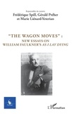 "Frédérique Spill et Gérald Préher - Cycnos N° 342 : ""The wagon moves"" - New essays on William Faulkner's as I lay dying."