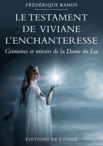 Frédérique Sternberg-Ramos - Le testament de Viviane l'enchanteresse - Grimoires et miroirs de la dame du lac.