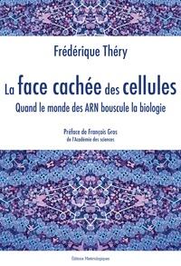 La face cachée des cellules - Quand le monde des ARN bouscule la biologie.pdf