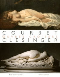 Frédérique Thomas-Maurin et Julie Delmas - Courbet/Clésinger, oeuvres croisées.