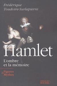 Frédérique Toudoire-Surlapierre - Hamlet, l'ombre et la mémoire.