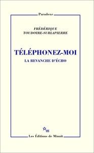 Frédérique Toudoire-Surlapierre - Téléphonez-moi - La revanche d'Echo.