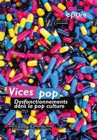 Frédérique Toudoire-Surlapierre et Sébastien Hubier - Vices pop - Dysfonctionnements dans la culture pop.