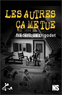 Frédérique Trigodet - Les autres, ça me tue !.