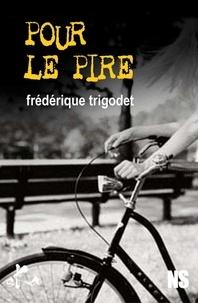 Frédérique Trigodet - Pour le pire.