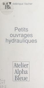 Frédérique Vacher - Petits ouvrages hydrauliques.