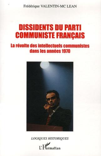 Frédérique Valentin-McLean - Dissidents du Parti Communiste Français - La révolte des intellectuels communistes dans les années 70.