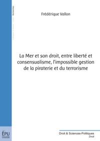 Frédérique Vallon - La Mer et son droit, entre liberté et consensualisme, la difficile protection des espaces naturels fragiles.