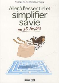 Frédérique Van Her et Marie-Laure Cuzacq - Aller à l'essentiel et simplifier sa vie en 35 leçons.