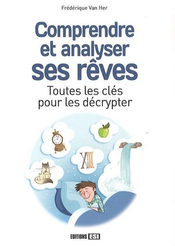 Frédérique Van Her - Comprendre et analyser ses rêves - Toutes les clés pour les décrypter.