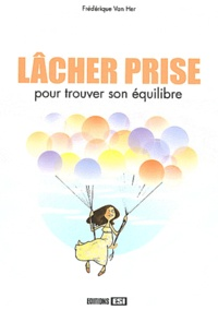 Frédérique Van Her - Lâcher prise - Pour trouver son équilibre.