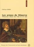 Frédérique Verrier - Les armes de Minerve. - L'humanisme militaire dans l'Italie du XVIème siècle.