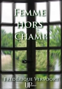 Frédérique Vervoort - Femme hors champ - Roman psychologique.