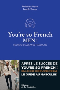 Frédérique Veysset et Isabelle Thomas - You're so French, Men ! - Secrets d'élégance masculine.