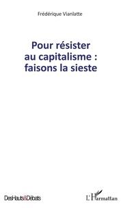 Frédérique Vianlatte - Pour résister au capitalisme : faisons la sieste.