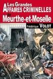 Frédérique Volot - Les grandes affaires criminelles de Meurthe-et-Moselle.