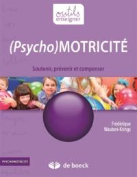 Frédérique Wauters-Krings - (Psycho)Motricité - Soutenir, prévenir et compenser.