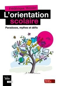 Frédérique Weixler - L'orientation scolaire - Paradoxes, mythes et défis.