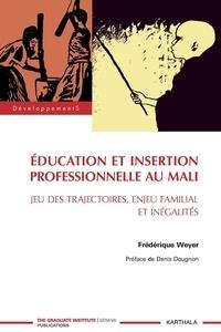 Frédérique Weyer - Education et insertion professionnelle au Mali - Jeu des trajectoires, enjeu familial et inégalités.