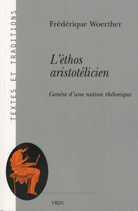 Frédérique Woerther - L'éthos aristotélicien - Genèse d'une notion rhétorique.