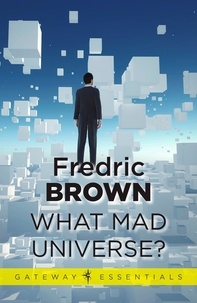Fredric Brown - What Mad Universe.
