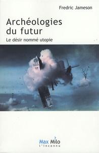 Fredric Jameson - Archéologies du futur - Tome 1, Le désir nommé utopie.