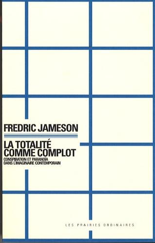 Fredric Jameson - La totalité comme complot - Conspiration et paranoïa dans l'imaginaire contemporain.