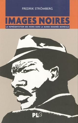 Frédrik Stromberg - Images noires - La représentation des noirs dans la bande dessinée mondiale.