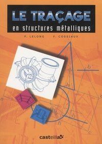 Frédy Lelong et Francis Cossiaux - Le traçage en structures métalliques CAP-BEP-Bac Pro-BTS Formation continue.