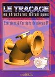 Frédy Lelong et Francis Cossiaux - Le traçage en structures métalliques - Exercices et corrigés de niveau IV.