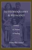 Freema Elbaz-luwisch - Auto/biography & Pedagogy - Memory & Presence in Teaching.