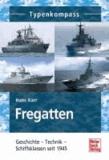 Fregatten - Geschichte - Technik - Schiffsklassen seit 1945.