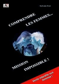 Frei Sylvain - Comprendre les femmes... Mission impossible !.