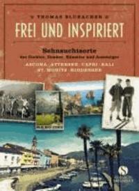 Frei und inspiriert - Sehnsuchtsorte der Dichter, Denker, Künstler und Aussteiger.