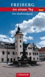 Freiberg an einem Tag - Ein Stadtrundgang.
