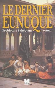 Freidoune Sahebjam - Le Dernier Eunuque.