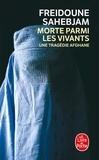 Freidoune Sahebjam - Morte parmi les vivants - Une tragédie afghane.