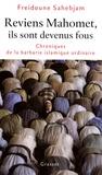 Freidoune Sahebjam - Reviens Mahomet, ils sont devenus fous - Chroniques de la barbarie islamique ordinaire.