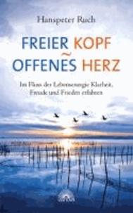 Freier Kopf - offenes Herz - Im Fluss der Lebensenergie Klarheit, Freude und Frieden erfahren.