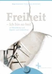 Freiheit - Ich bin so frei! - 16 Bibelarbeiten und Impulse zum Galaterbrief.